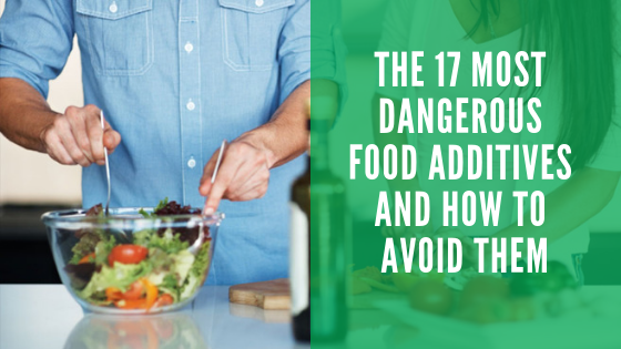 The 17 Most Dangerous Food Additives and How to Avoid Them