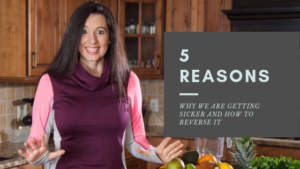 5 REASONS WHY WE ARE GETTING SICKER AND HOW TO REVERSE IT